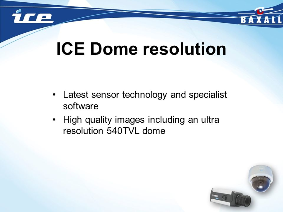 ICE Dome resolution Latest sensor technology and specialist software