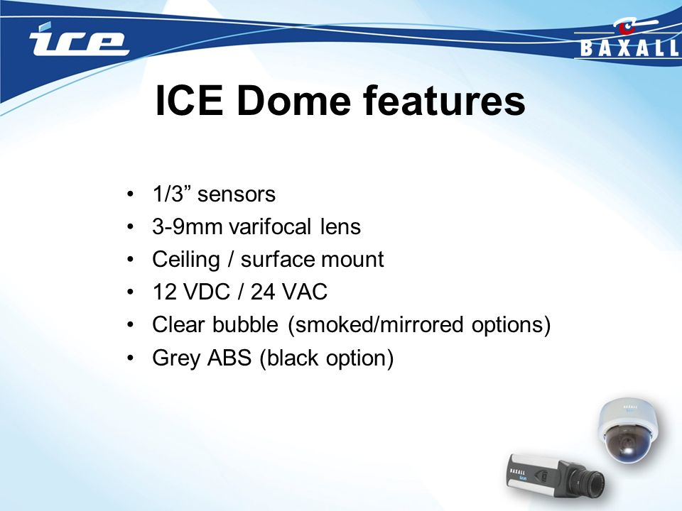 ICE Dome features 1/3 sensors 3-9mm varifocal lens