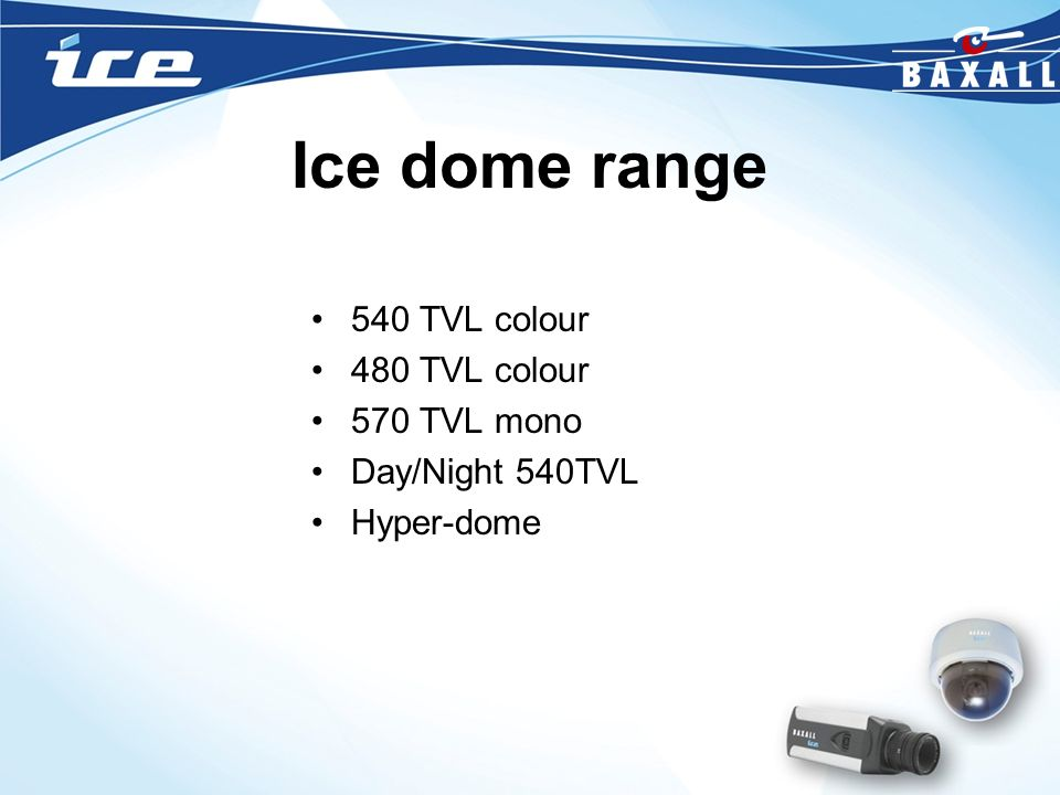 Ice dome range 540 TVL colour 480 TVL colour 570 TVL mono