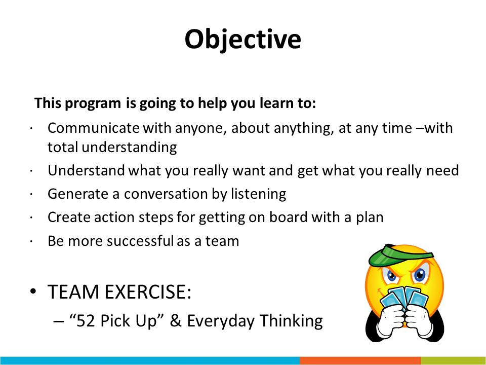 Objective This program is going to help you learn to: TEAM EXERCISE: