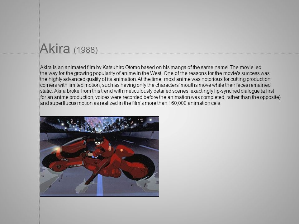 Akira (1988) Akira is an animated film by Katsuhiro Otomo based on his manga of the same name. The movie led.