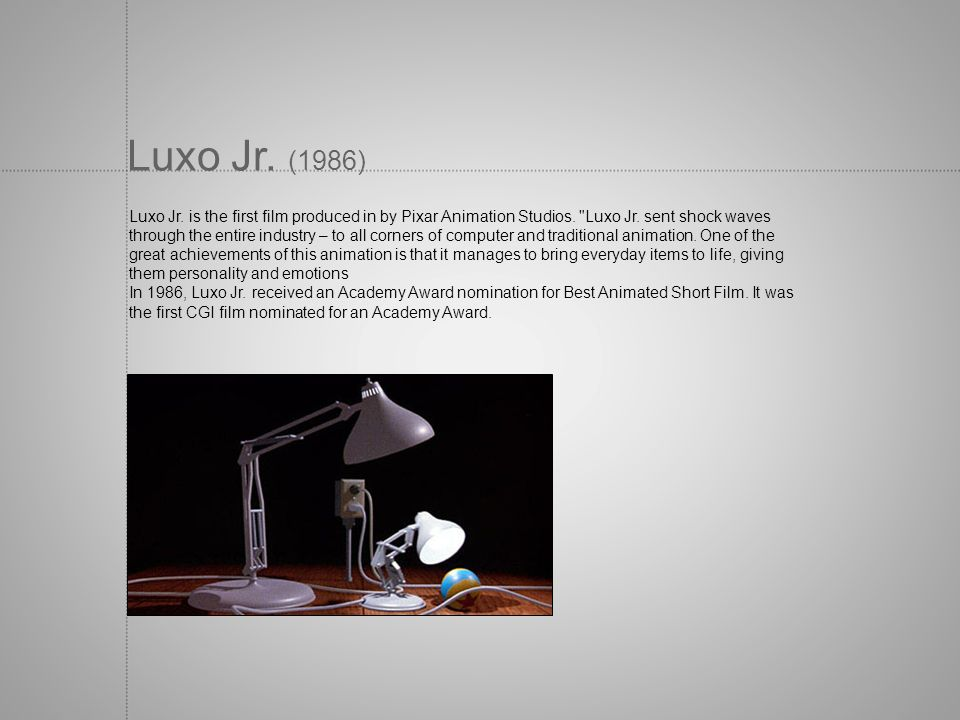 Luxo Jr. (1986) Luxo Jr. is the first film produced in by Pixar Animation Studios. Luxo Jr. sent shock waves.