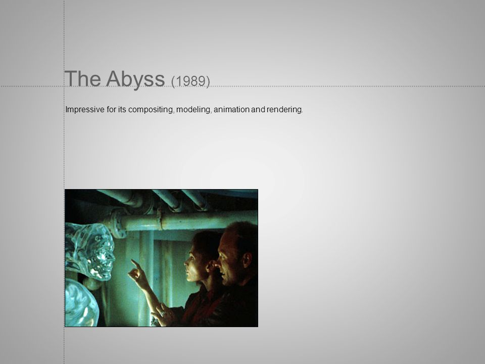 The Abyss (1989) Impressive for its compositing, modeling, animation and rendering.