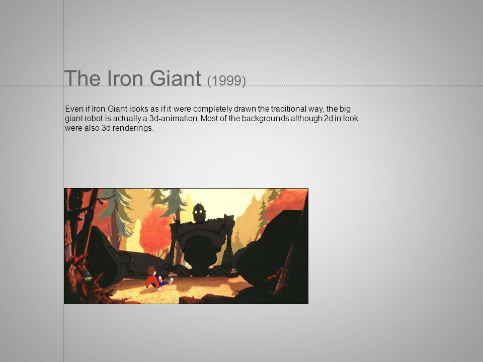 The Iron Giant (1999) Even if Iron Giant looks as if it were completely drawn the traditional way, the big.
