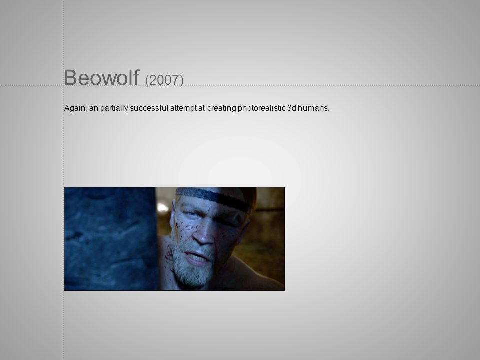 Beowolf (2007) Again, an partially successful attempt at creating photorealistic 3d humans.