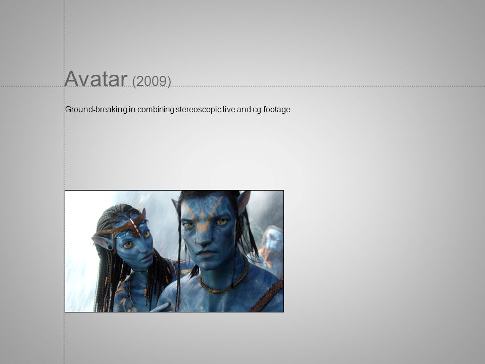 Avatar (2009) Ground-breaking in combining stereoscopic live and cg footage.
