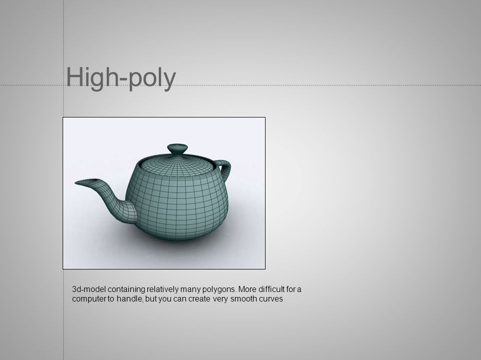 High-poly 3d-model containing relatively many polygons.