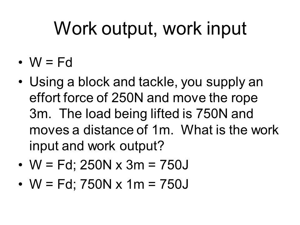 Work output, work input W = Fd