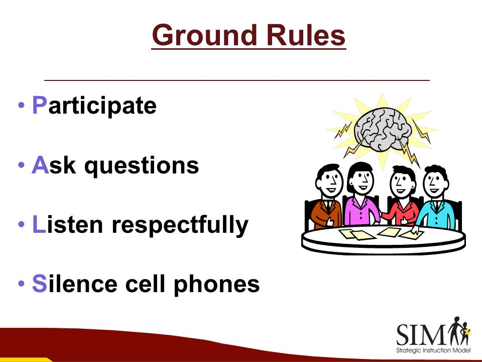 Ground Rules Participate Ask questions Listen respectfully