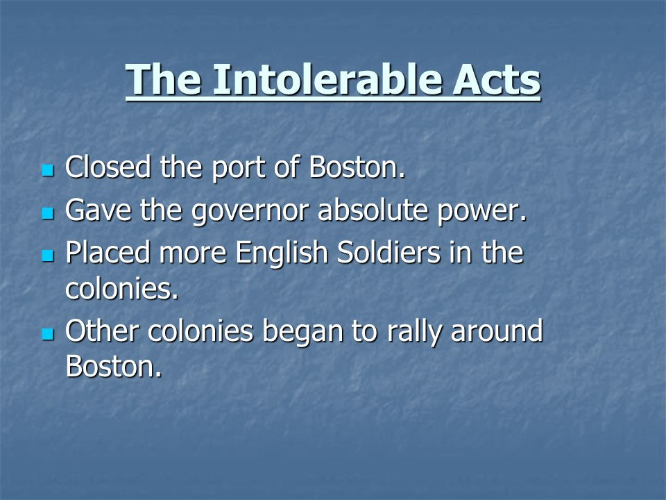 The Intolerable Acts Closed the port of Boston.