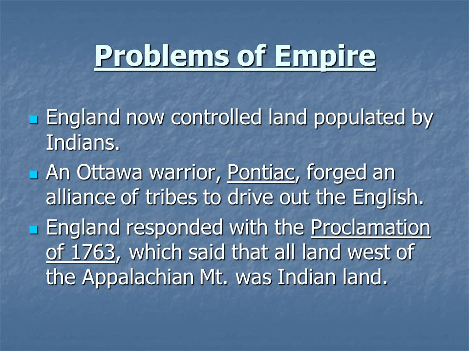 Problems of Empire England now controlled land populated by Indians.