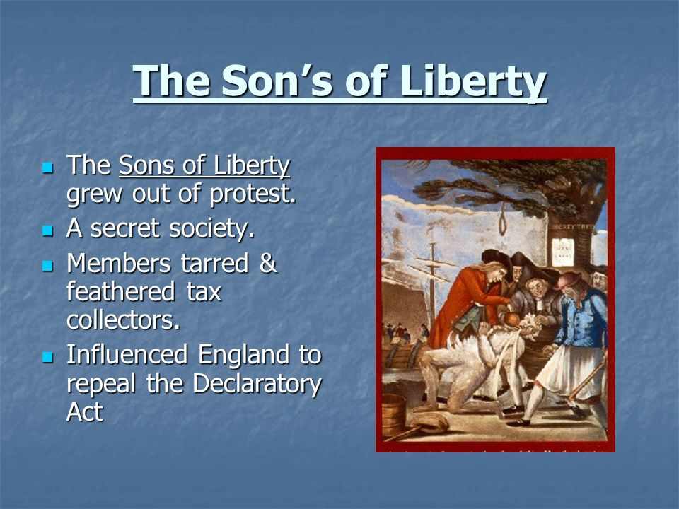 The Son's of Liberty The Sons of Liberty grew out of protest.
