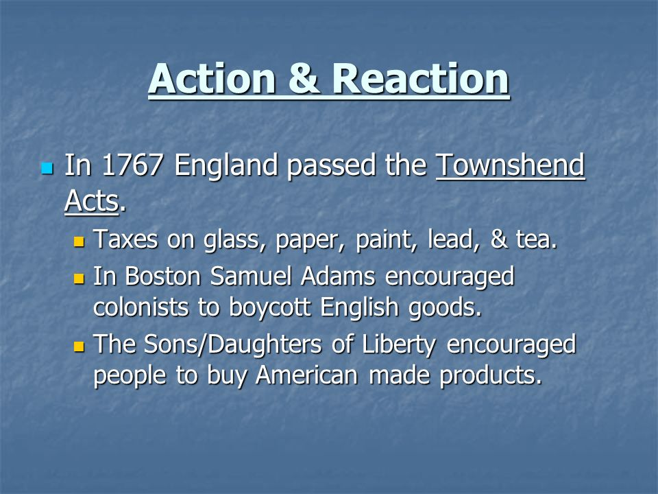 Action & Reaction In 1767 England passed the Townshend Acts.