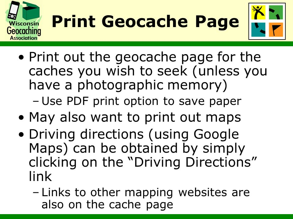 Print Geocache Page Print out the geocache page for the caches you wish to seek (unless you have a photographic memory)