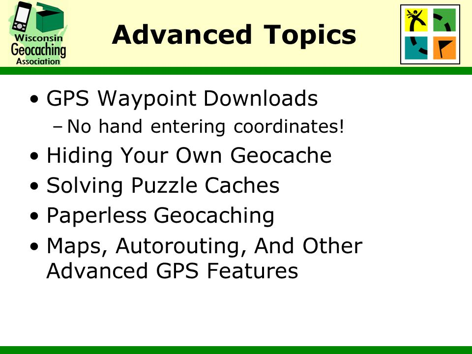 Advanced Topics GPS Waypoint Downloads Hiding Your Own Geocache
