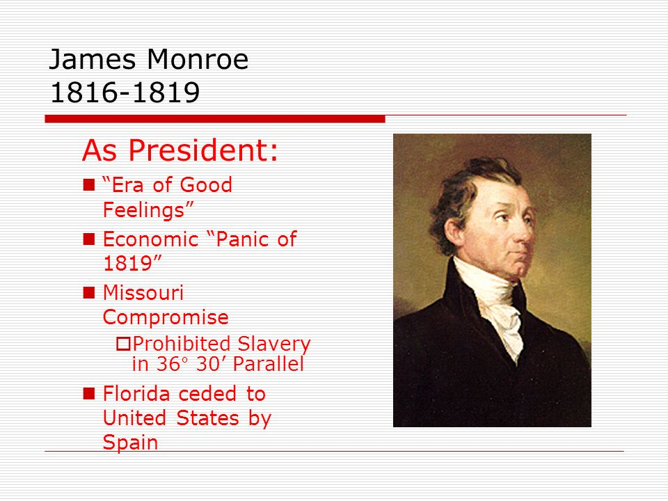 As President: James Monroe 1816-1819 Era of Good Feelings