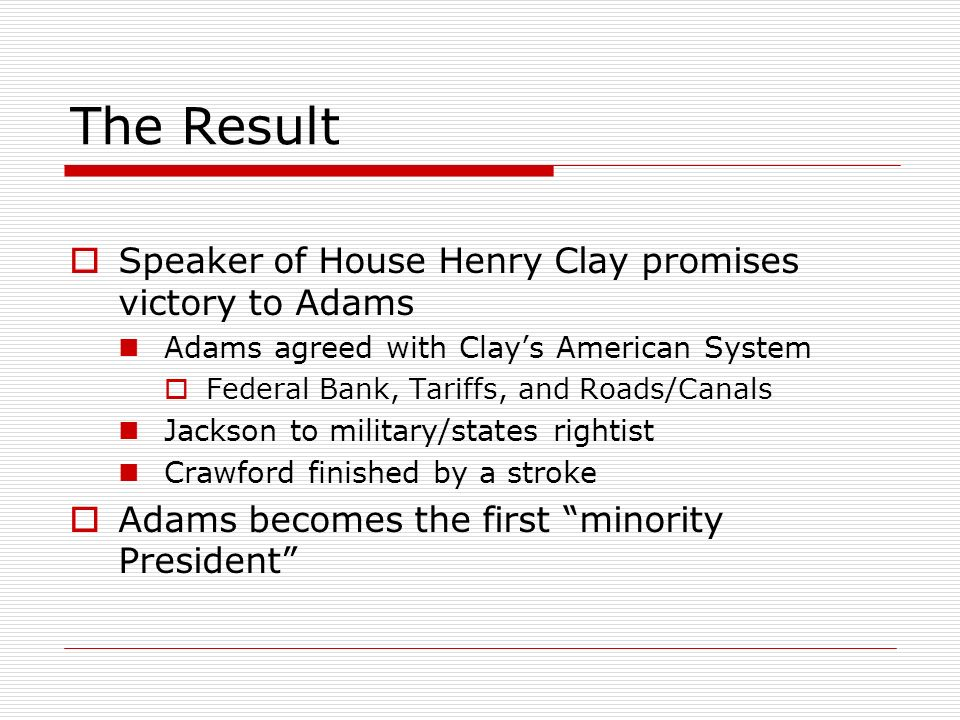 The Result Speaker of House Henry Clay promises victory to Adams