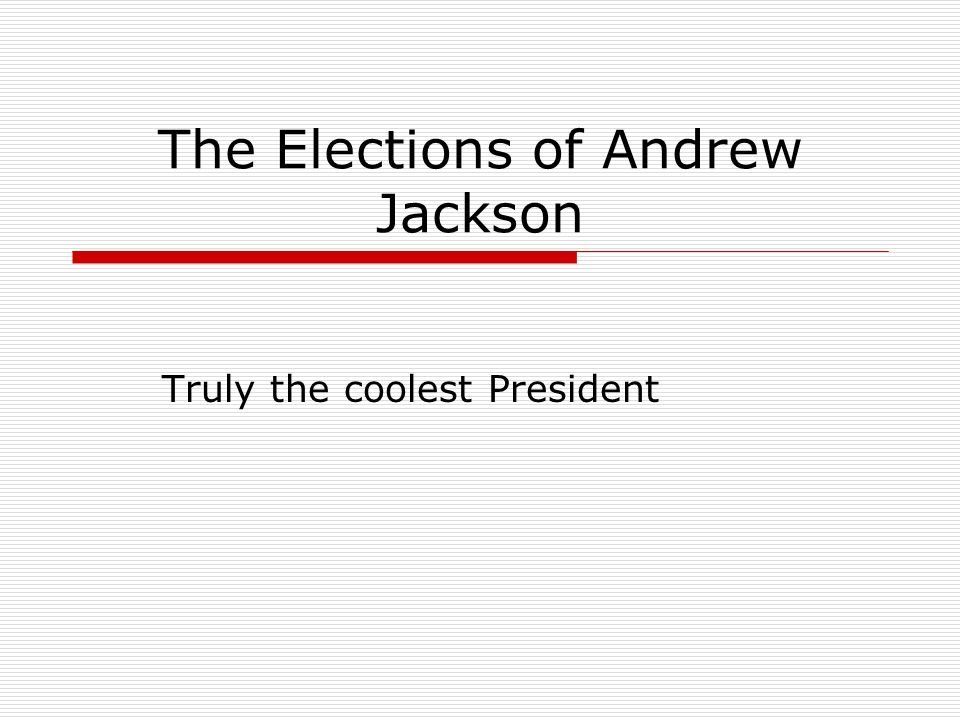 The Elections of Andrew Jackson