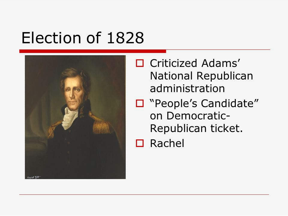 Election of 1828 Criticized Adams' National Republican administration