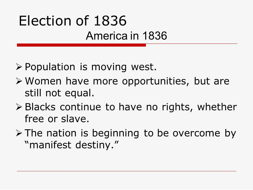 Election of 1836 America in 1836 Population is moving west.