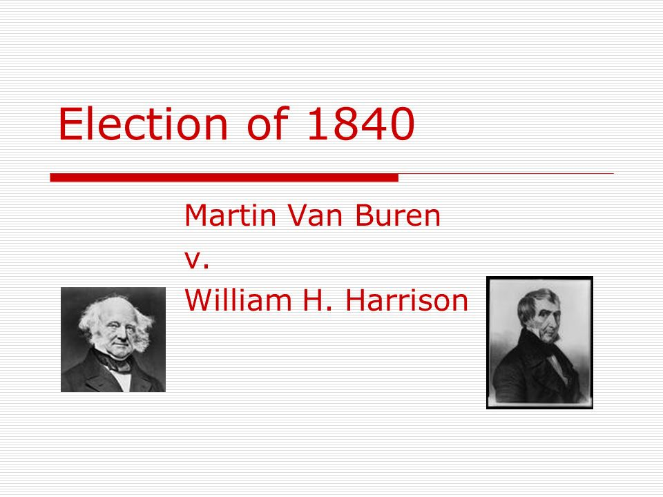 Martin Van Buren v. William H. Harrison