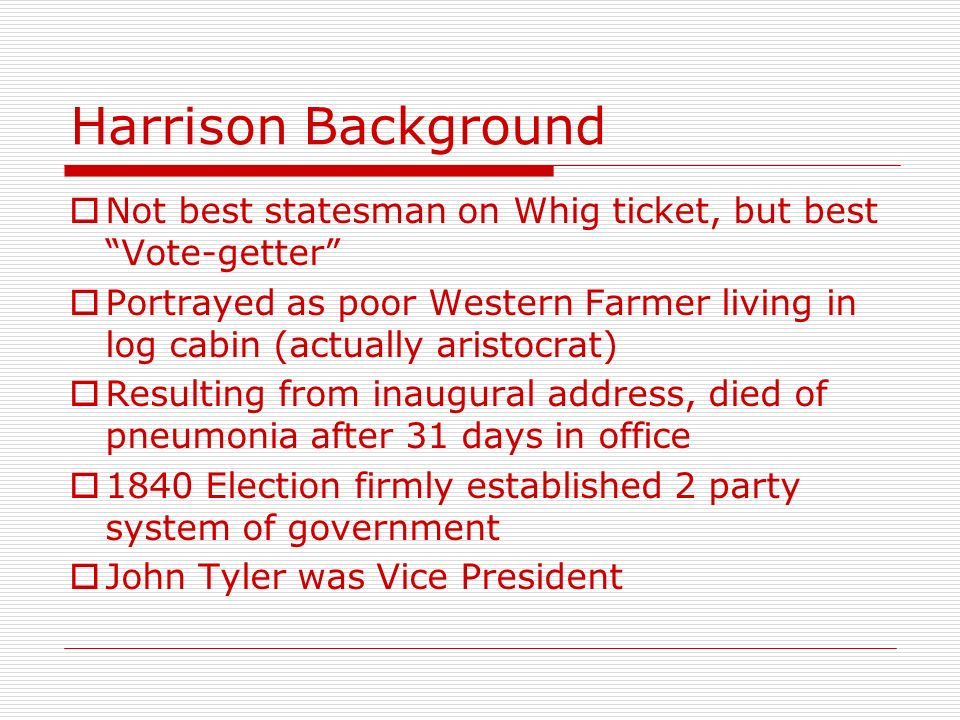 Harrison Background Not best statesman on Whig ticket, but best Vote-getter