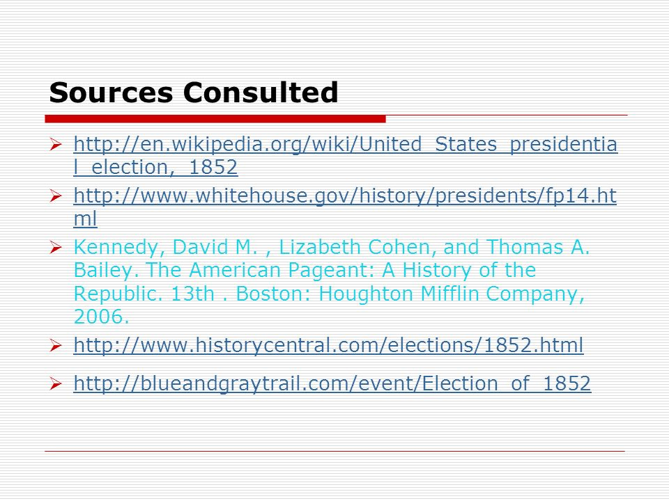Sources Consulted http://en.wikipedia.org/wiki/United_States_presidential_election,_1852. http://www.whitehouse.gov/history/presidents/fp14.html.