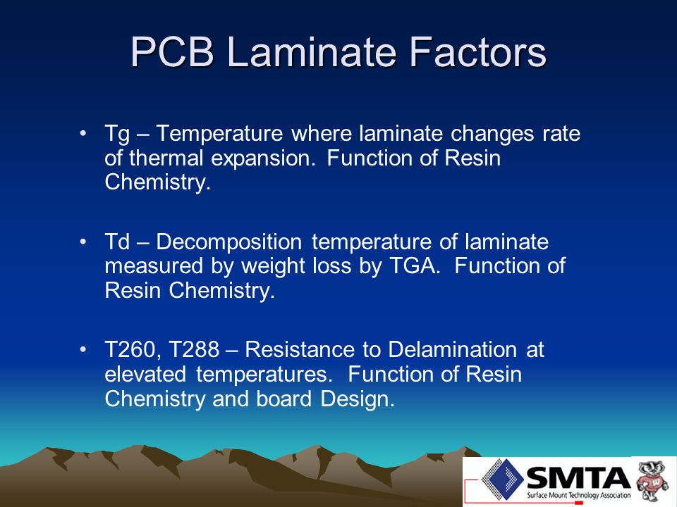 PCB Laminate Factors Tg – Temperature where laminate changes rate of thermal expansion. Function of Resin Chemistry.
