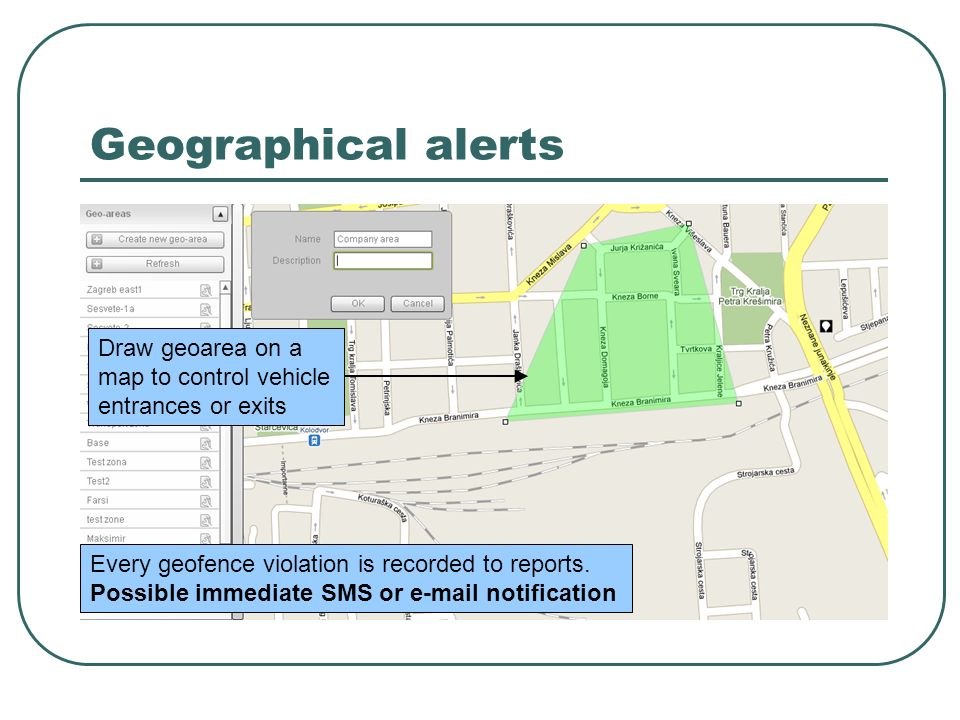 Geographical alerts Draw geoarea on a map to control vehicle entrances or exits.