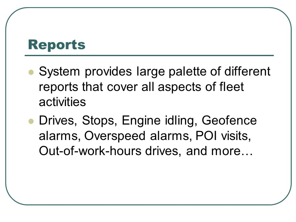 Reports System provides large palette of different reports that cover all aspects of fleet activities.