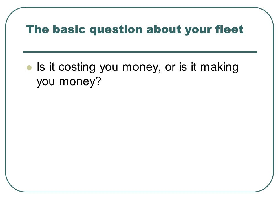 The basic question about your fleet