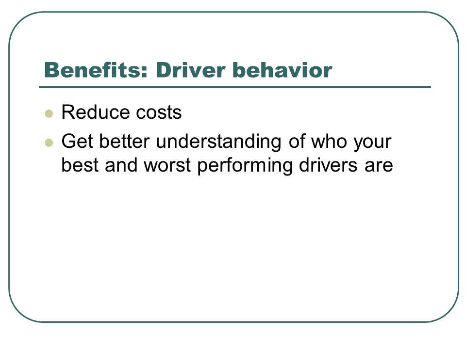 Benefits: Driver behavior