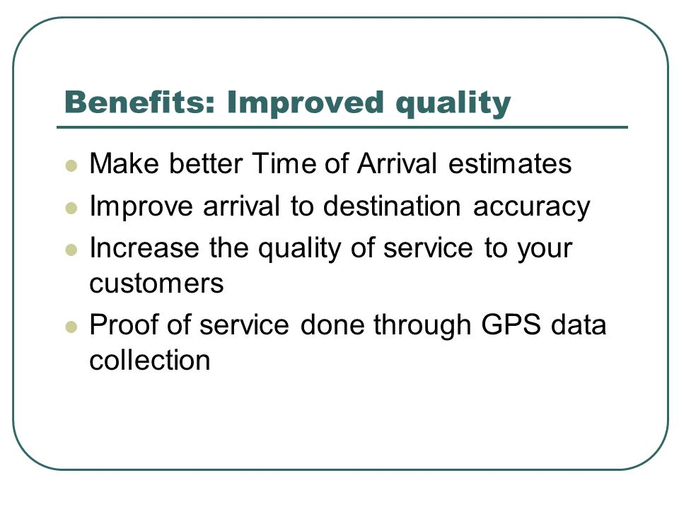 Benefits: Improved quality