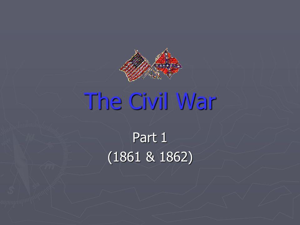 The Civil War Part 1 (1861 & 1862)