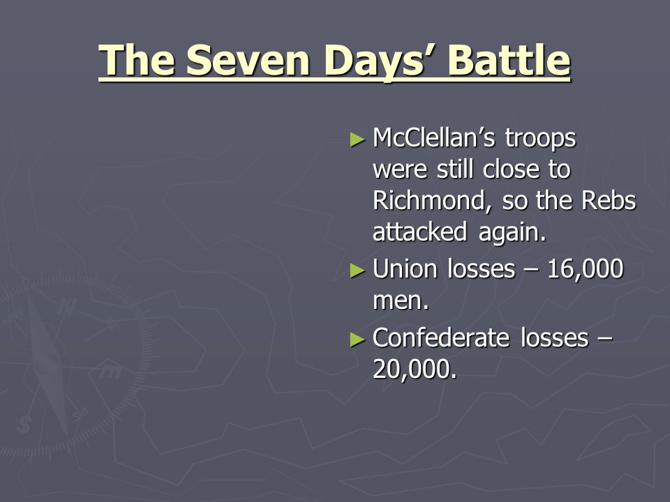 The Seven Days' Battle McClellan's troops were still close to Richmond, so the Rebs attacked again.