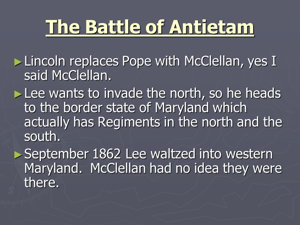The Battle of Antietam Lincoln replaces Pope with McClellan, yes I said McClellan.