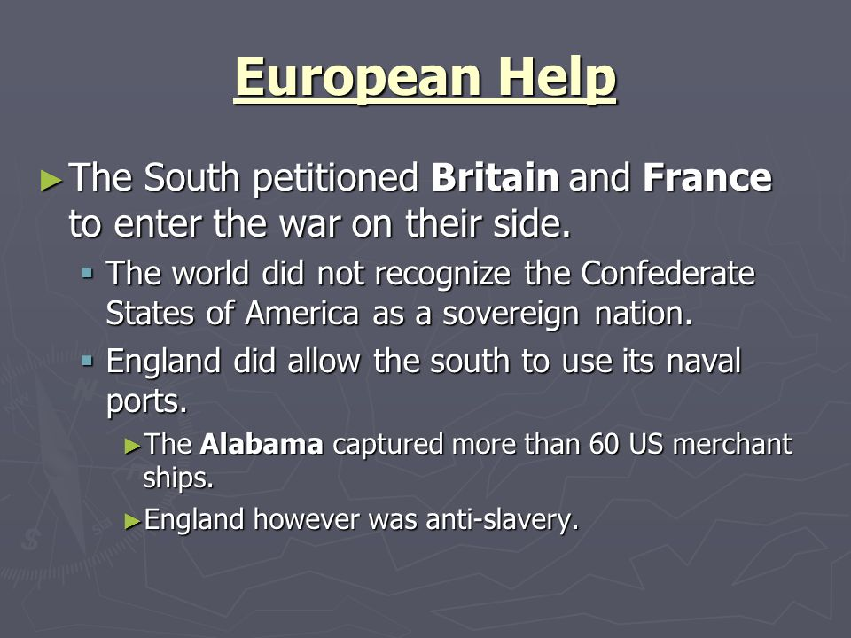 European Help The South petitioned Britain and France to enter the war on their side.