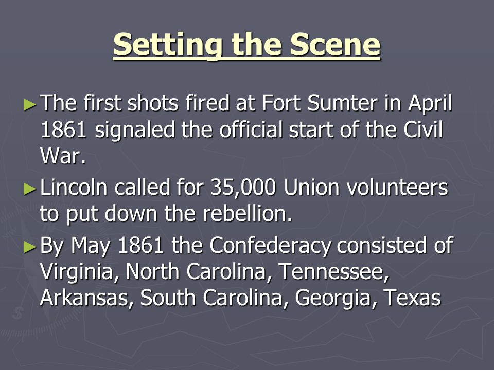 Setting the Scene The first shots fired at Fort Sumter in April 1861 signaled the official start of the Civil War.