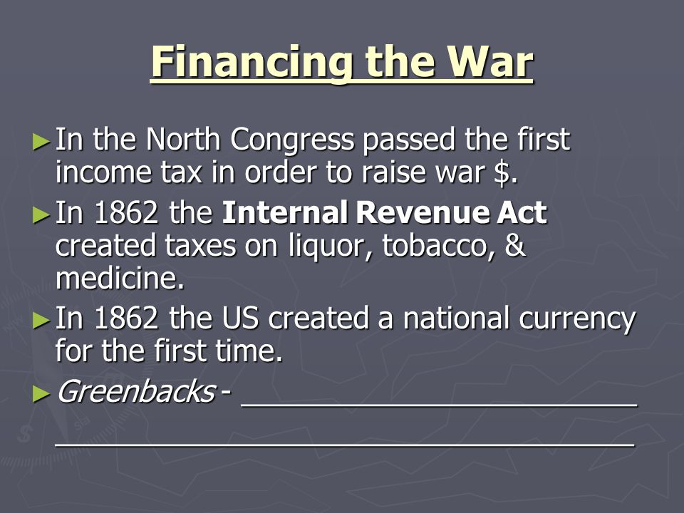 Financing the War In the North Congress passed the first income tax in order to raise war $.