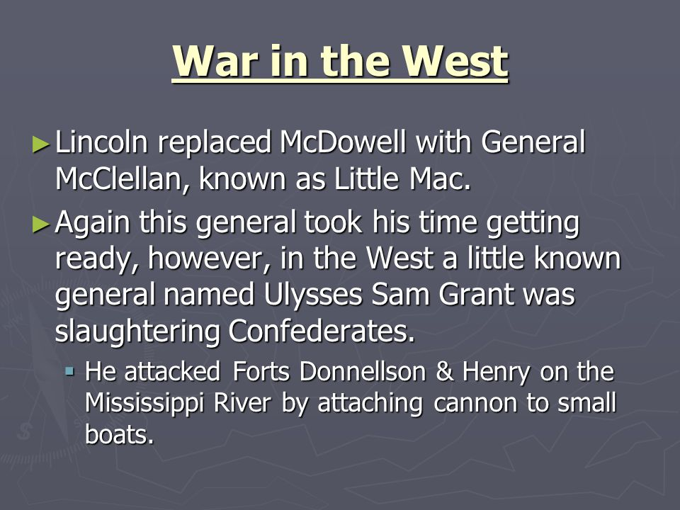 War in the West Lincoln replaced McDowell with General McClellan, known as Little Mac.