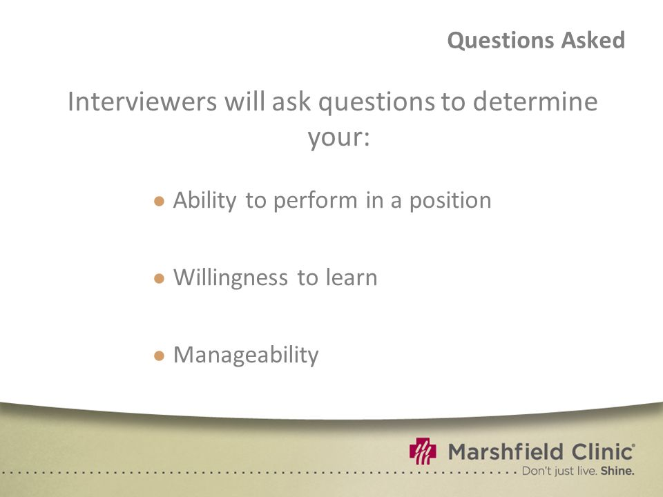 Interviewers will ask questions to determine your: