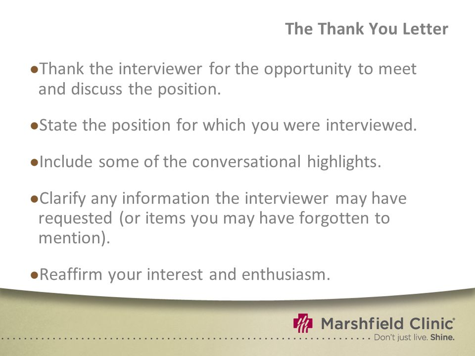 The Thank You Letter Thank the interviewer for the opportunity to meet and discuss the position. State the position for which you were interviewed.
