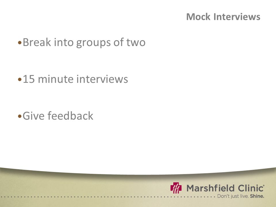 Break into groups of two 15 minute interviews