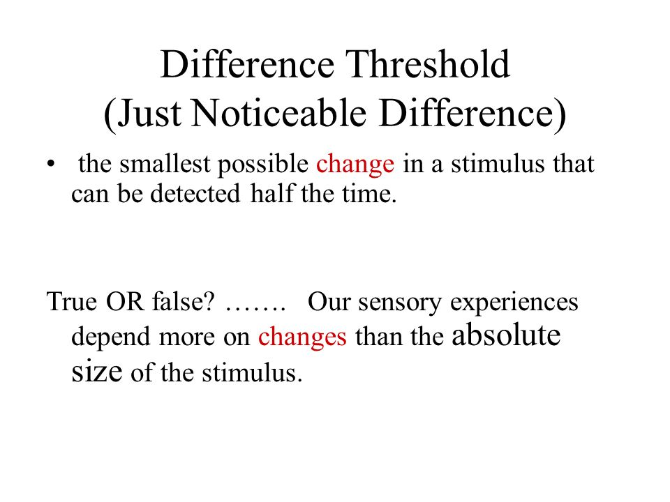 Difference Threshold (Just Noticeable Difference)