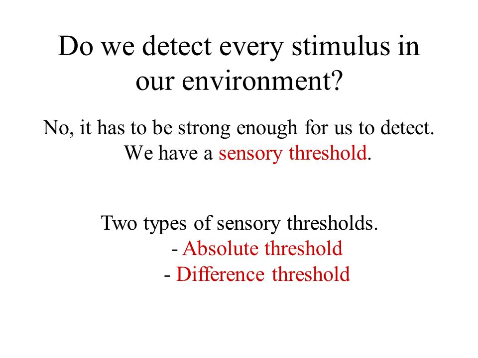 Do we detect every stimulus in our environment