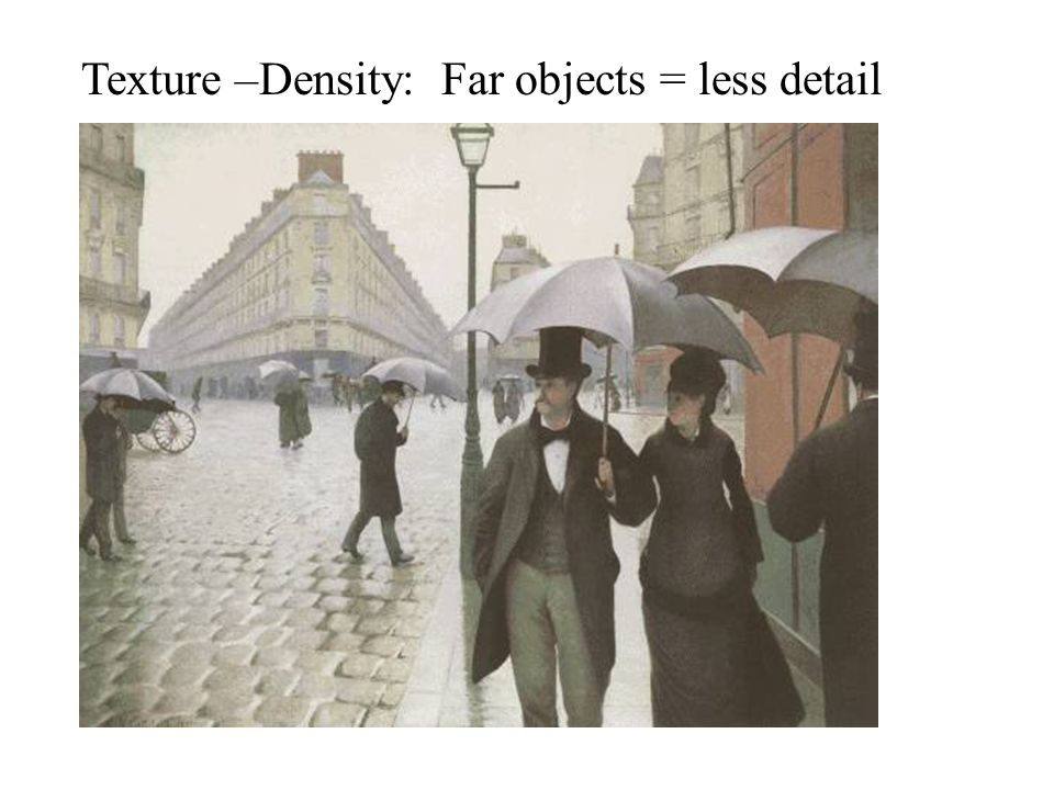 Texture –Density: Far objects = less detail