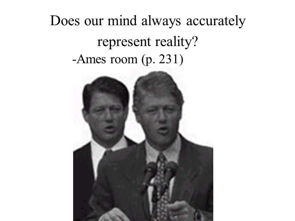 Does our mind always accurately represent reality