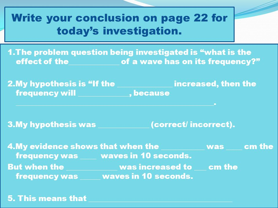 Write your conclusion on page 22 for today's investigation.