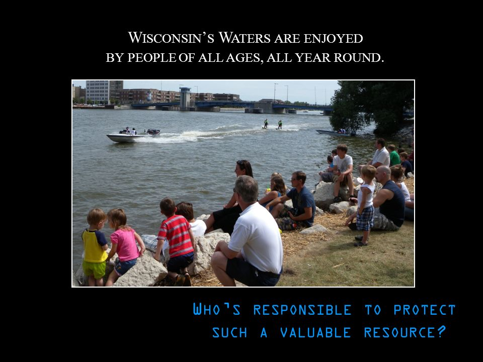 Wisconsin's Waters are enjoyed by people of all ages, all year round.