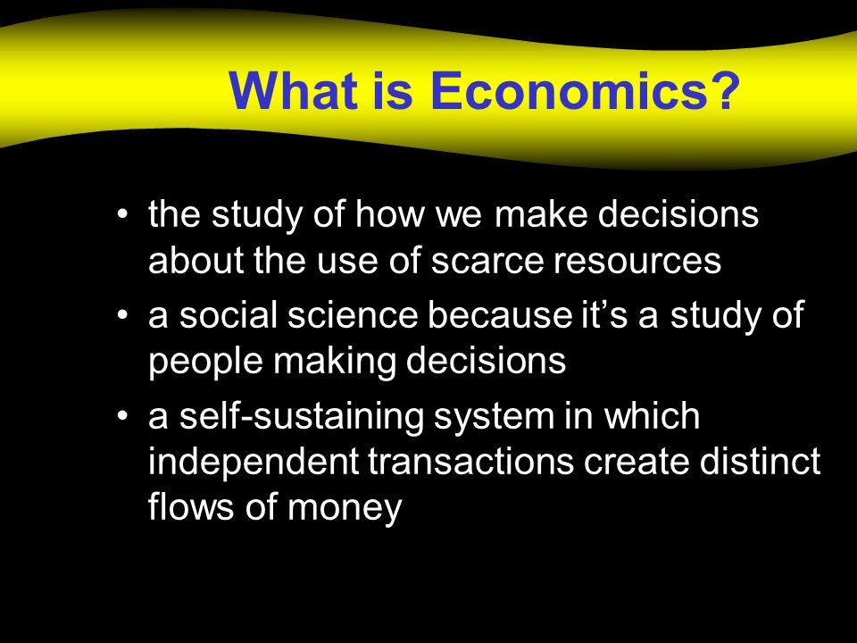 What is Economics the study of how we make decisions about the use of scarce resources.